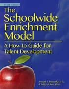 The Schoolwide Enrichment Model ebook by Joseph Renzulli, Ph.D.,Sally Reis, Ph.D.
