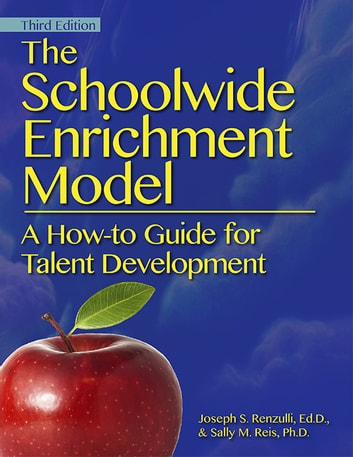 The Schoolwide Enrichment Model - A How-To Guide for Talent Development ebook by Joseph Renzulli, Ph.D.,Sally Reis, Ph.D.