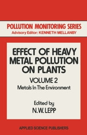 Effect of Heavy Metal Pollution on Plants - Metals in the Environment ebook by N. W. Lepp