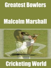 Greatest Bowlers: Malcolm Marshall ebook by Cricketing World