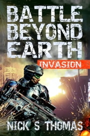 Battle Beyond Earth: Invasion ebook by Nick S. Thomas
