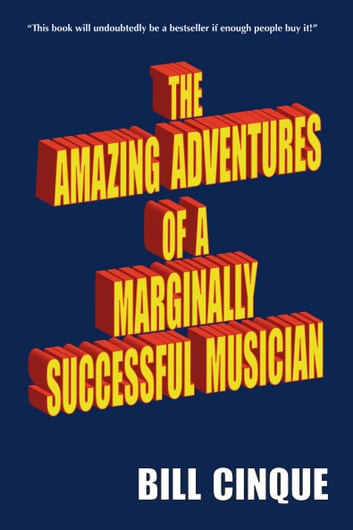The Amazing Adventures of a Marginally Successful Musician ebook by Bill Cinque