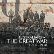 Australians at The Great War 1914-1918 - Australian War Memorial ebook by Australian War Memorial,Peter Burness