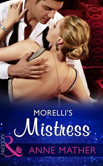 Morelli's Mistress (Mills & Boon Modern) ebook by Anne Mather