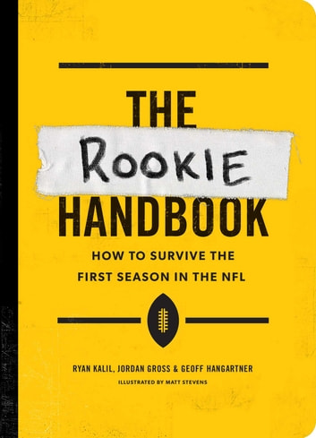 The Rookie Handbook - How to Survive the First Season in the NFL ebook by Ryan Kalil,Jordan Gross,Geoff Hangartner,Matt Stevens