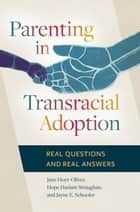 Parenting in Transracial Adoption: Real Questions and Real Answers - Real Questions and Real Answers ebook by Jane Hoyt-Oliver Ph.D., Hope Haslam Straughan Ph.D., Jayne E. Schooler