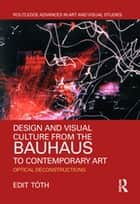 Design and Visual Culture from the Bauhaus to Contemporary Art - Optical Deconstructions eBook by Edit Tóth
