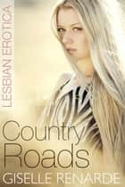 Country Roads: Lesbian Erotica ebook by Giselle Renarde
