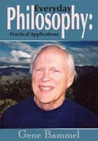 Everyday Philosophy ebook by Gene Bammel