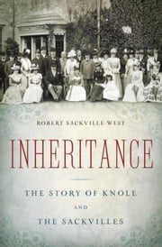 Inheritance - The Story of Knole and the Sackvilles ebook by Robert Sackville-West