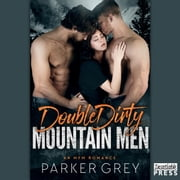 Double Dirty Mountain Men - An MFM Menage Romance audiobook by Parker Grey