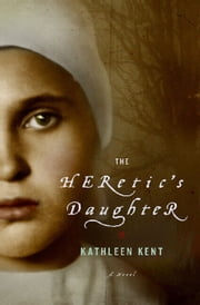 The Heretic's Daughter - A Novel ebook by Kathleen Kent