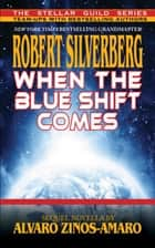 When the Blue Shift Comes ebook by Robert Silverberg