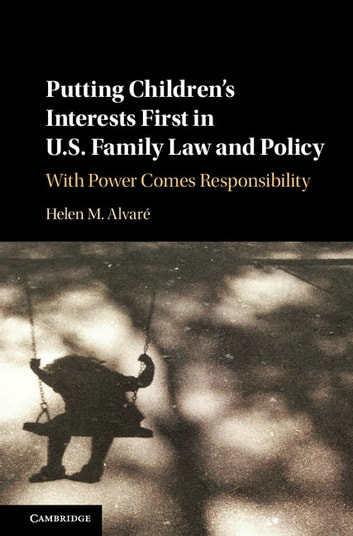 Putting Children's Interests First in US Family Law and Policy - With Power Comes Responsibility eBook by Helen M. Alvaré