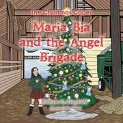 Maria Bia and the Angel Brigade - The Christmas Caper ebook by William C.  Lloyd III