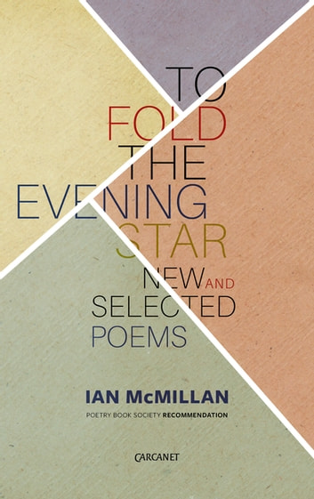 To Fold the Evening Star - New and Selected Poems ebook by Ian McMillan