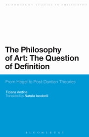 The Philosophy of Art: The Question of Definition - From Hegel to Post-Dantian Theories ebook by Tiziana Andina,Natalia Iacobelli