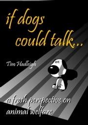 If dogs could talk ebook by Tim Hadleigh