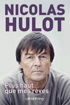 Plus haut que mes rêves ebook by Nicolas Hulot