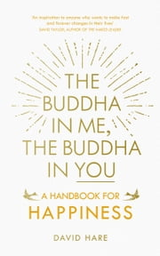 The Buddha in Me, The Buddha in You - A Handbook for Happiness ebook by David Hare