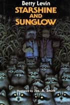 Starshine and Sunglow ebook by Betty Levin, Jos. A Smith