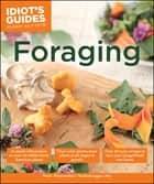Foraging - Over 30 Tasty Recipes to Turn Your Foraged Finds into Feasts ebook by Mark Vorderbruggen PhD