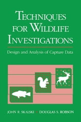 Techniques in Wildlife Investigations: Design and Analysis of Capture Data ebook by Skalski, John R.