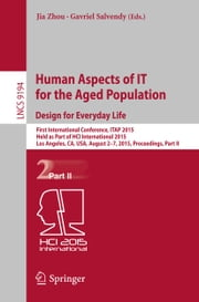 Human Aspects of IT for the Aged Population. Design for Everyday Life - First International Conference, ITAP 2015, Held as Part of HCI International 2015, Los Angeles, CA, USA, August 2-7, 2015. Proceedings, Part II ebook by