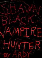 Shawn Black: Vampire Hunter ebook by Ardy
