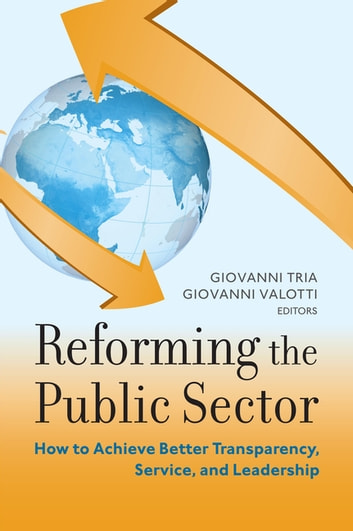 Reforming the Public Sector - How to Achieve Better Transparency, Service, and Leadership ebook by