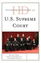Historical Dictionary of the U.S. Supreme Court ebook by Artemus Ward,Christopher Brough,Robert Arnold