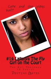 #14 Latanya The Fly Girl on the Court: The Hot Freshman 15 Series ebook by Destiny Gates