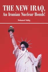 The New Iraq, An Iranian Nuclear Bomb! ebook by Mohamed Siddig