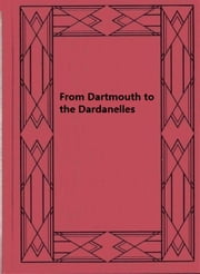 From Dartmouth to the Dardanelles ebook by Wolstan Beaumont Charles Weld Forester