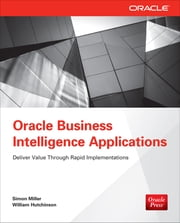 Oracle Business Intelligence Applications - Deliver Value Through Rapid Implementations ebook by Simon Miller,William Hutchinson
