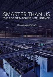 Smarter Than Us: The Rise of Machine Intelligence ebook by Stuart Armstrong