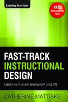 Fast-Track Instructional Design ebook by Catherine Mattiske
