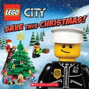LEGO City: Save This Christmas! ebook by Rebecca McCarthy,Jason J. May