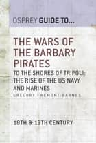 The Wars of the Barbary Pirates ebook by Gregory Fremont-Barnes