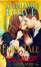 Fairy Tale Not Required (Ever After) ebook by Stephanie Rowe