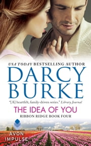 The Idea of You - Ribbon Ridge Book Four ebook by Darcy Burke