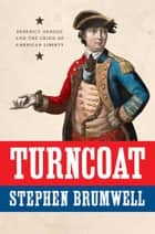 Turncoat - Benedict Arnold and the Crisis of American Liberty eBook by Stephen Brumwell