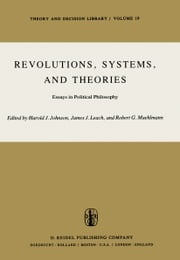 Revolutions, Systems and Theories - Essays in Political Philosophy ebook by H.J. Johnson,J.J. Leach,R.G. Muehlmann
