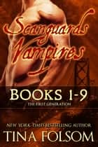 Scanguards Vampires - The First Generation (Books 1 - 9) ebook by Tina Folsom