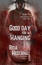 Good Day for a Hanging (Book Two of the Western Serial Killers series) ebook by Rita Hestand