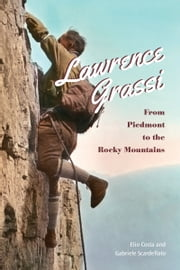 Lawrence Grassi - From Piedmont to the Rocky Mountains ebook by Elio Costa,Gabriele  Scardellato