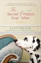 The Secret of Happy Ever After ebook by Lucy Dillon