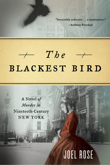 The Blackest Bird: A Novel of Murder in Nineteenth-Century New York ebook by Joel Rose