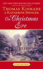 On Christmas Eve ebook by Thomas Kinkade,Katherine Spencer