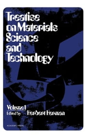 Treatise on Materials Science and Technology: Materials Science Series, Vol. 1 ebook by Herman, Herbert